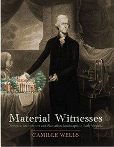 Material Witnesses: Domestic Architecture and Plantation Landscapes in Early Virginia [Paperback]